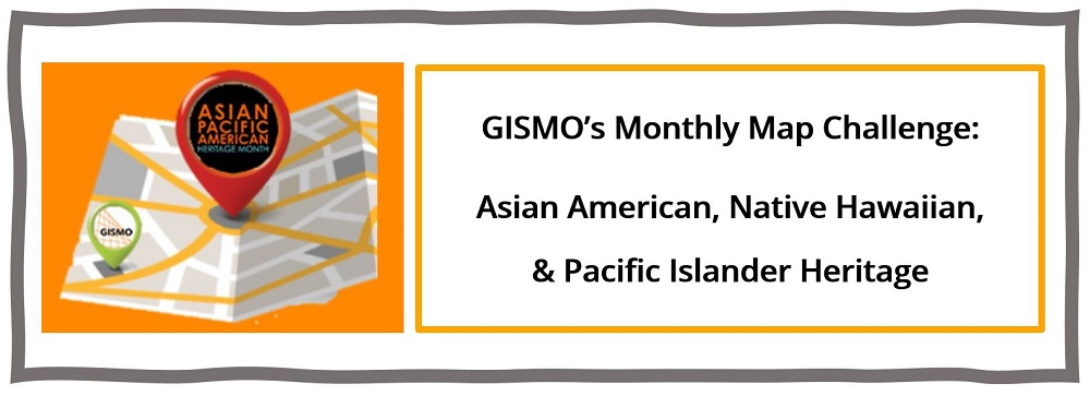 Join GISMO's Monthly Map Challenge for May: AANHPI History Month